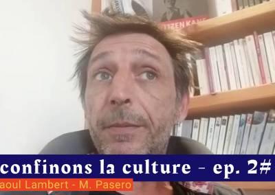 📹 Déconfinons la culture [EP 2#] – Interview – Cie Raoul Lambert – Mathieu Pasero
