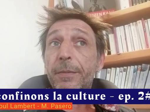 📹 Déconfinons la culture [EP 2#] – Interview – Cie Raoul Lambert – Mathieu Pasero