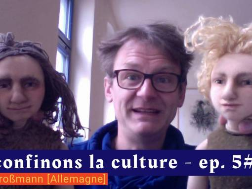 📹 Déconfinons la culture [EP 5#] – Interview – Lutz Großmann