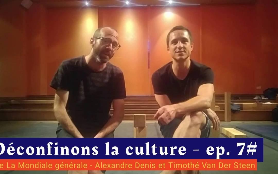 📹 Déconfinons la culture [EP 7#] – Interview – La Mondiale générale – Alexandre Denis et Timothé Van Der Steen
